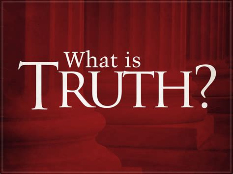 What is Truth - The Importance of Truth in Life